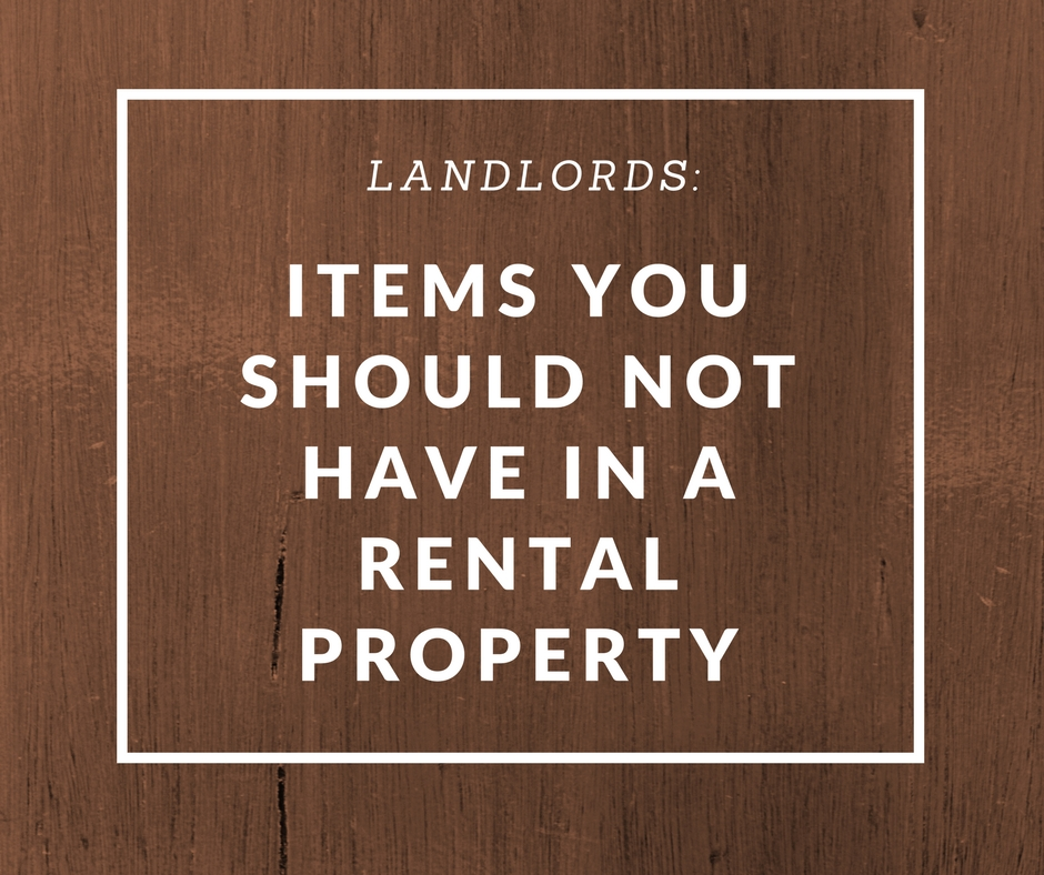 Items you should avoid for a rental home